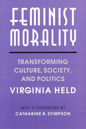 Feminist Morality: Transforming Culture, Society and Politics - Women in Culture and Society Series (Hardback)
