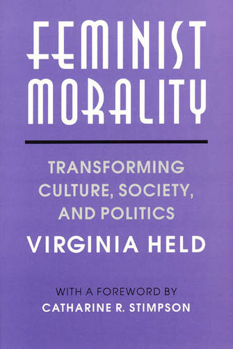 Feminist Morality: Transforming Culture, Society and Politics - Women in Culture and Society Series (Paperback)