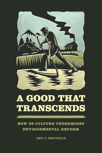 Good That Transcends: How Us Culture Undermines Environmental Reform (Hardback)