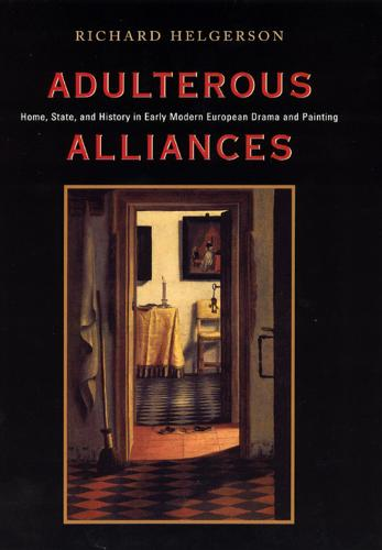 Adulterous Alliances: Home, State and History in Early Modern European Drama and Painting (Hardback)