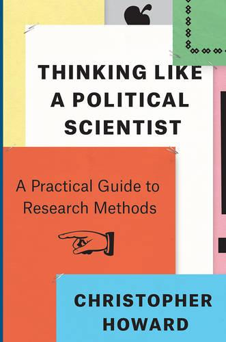 Thinking Like a Political Scientist: A Practical Guide to Research Methods - Chicago Guides to Writing, Editing and Publishing (Paperback)