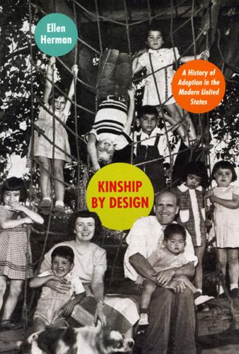 Kinship by Design: A History of Adoption in the Modern United States (Paperback)