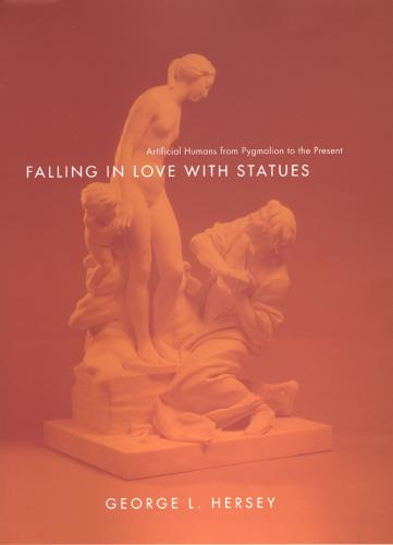 Falling in Love with Statues: Artificial Humans from Pygmalion to the Present (Hardback)