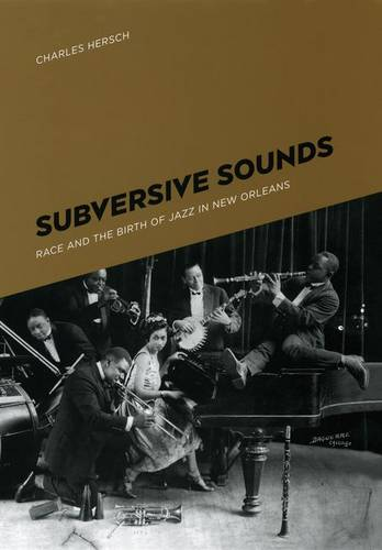 Subversive Sounds: Race and the Birth of Jazz in New Orleans (Hardback)