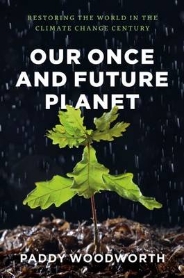 Our Once and Future Planet: Restoring the World in the Climate Change Century (Paperback)