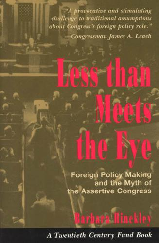 Less Than Meets the Eye: Foreign Policy Making and the Myth of the Assertive Congress - Twentieth Century Fund Books (Paperback)