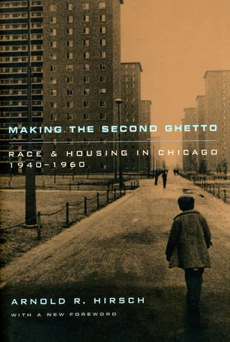 Making the Second Ghetto: Race and Housing in Chicago, 1940-1960 - Historical Studies of Urban America (Paperback)
