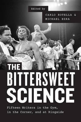 The Bittersweet Science: Fifteen Writers in the Gym, in the Corner, and at Ringside (Paperback)