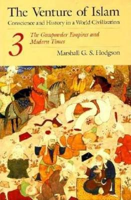 The Venture of Islam: The Gunpowder Empires and Modern Times v. 3: Conscience and History in a World Civilization (Paperback)