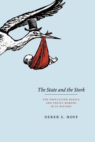 The State and the Stork: The Population Debate and Policy Making in US History (Hardback)