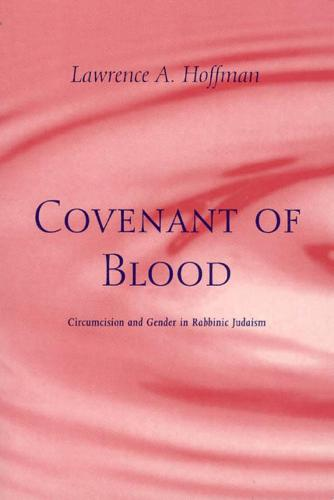 Covenant of Blood: Circumcision and Gender in Rabbinic Judaism - Chicago Studies in the History of Judaism (Hardback)