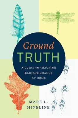 Ground Truth: A Guide to Tracking Climate Change at Home (Hardback)