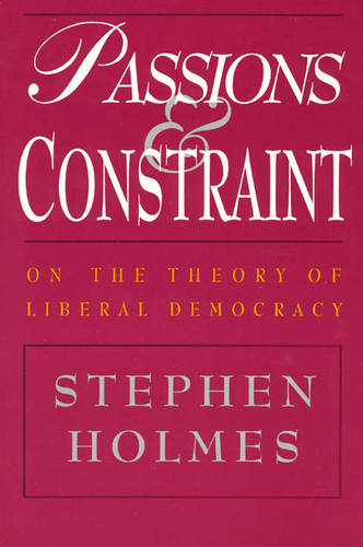Passions and Constraint: On the Theory of Liberal Democracy (Paperback)