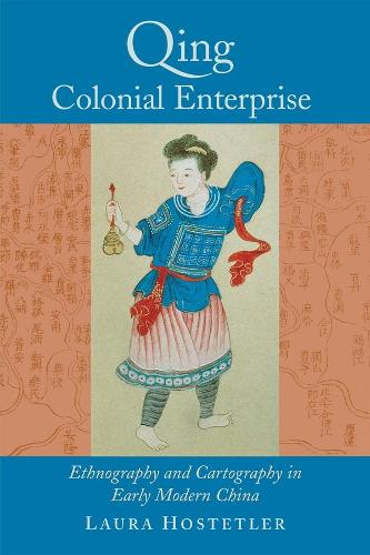 Qing Colonial Enterprise: Ethnography and Cartography in Early Modern China (Paperback)