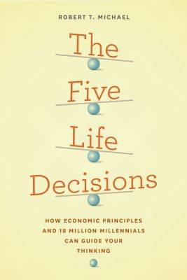 The Five Life Decisions: How Economic Principles and 18 Million Millennials Can Guide Your Thinking (Paperback)