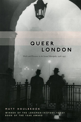 Queer London: Perils and Pleasures in the Sexual Metropolis, 1918-1957 (Paperback)