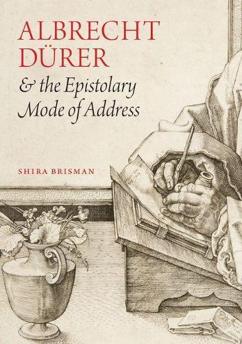 Albrecht D Rer and the Epistolary Mode of Address (Hardback)