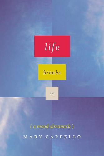 Life Breaks in: A Mood Almanack (Hardback)
