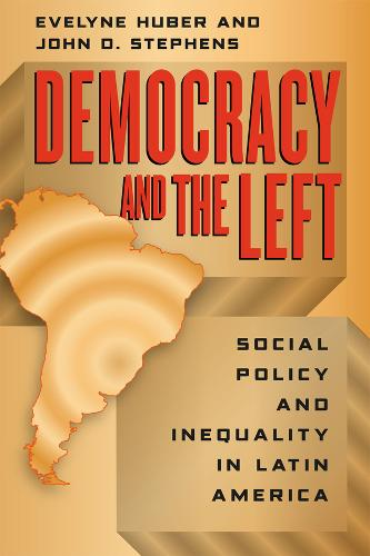 Democracy and the Left: Social Policy and Inequality in Latin America (Paperback)
