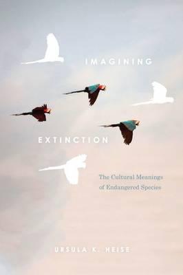 Imagining Extinction: The Cultural Meanings of Endangered Species (Hardback)