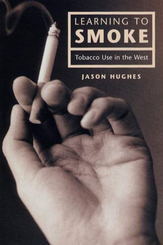 Learning to Smoke: Tobacco Use in the West (Hardback)