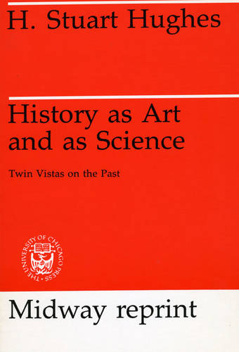 History as Art and as Science: Twin Vistas on the Past (Paperback)