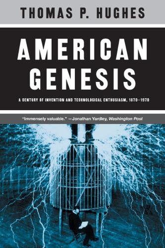 American Genesis: A Century of Invention and Technological Enthusiasm, 1870-1970 (Paperback)