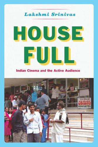 House Full: Indian Cinema and the Active Audience - Fieldwork Encounters and Discoveries (Hardback)