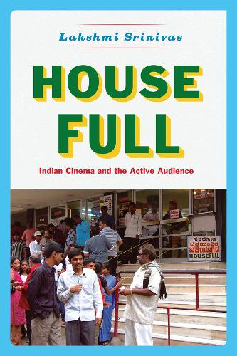 House Full: Indian Cinema and the Active Audience - Fieldwork Encounters and Discoveries (Paperback)