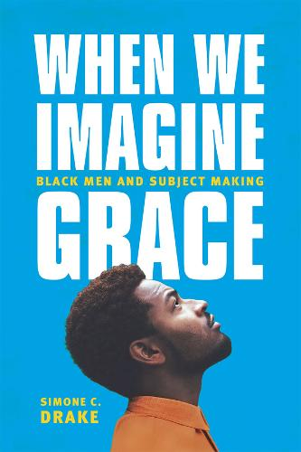 When We Imagine Grace: Black Men and Subject Making (Paperback)