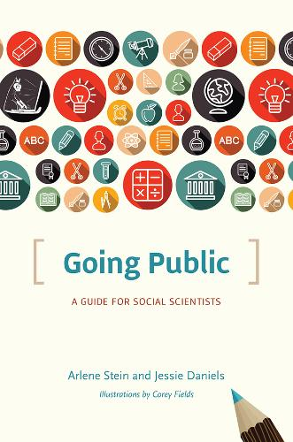 Going Public: A Guide for Social Scientists - Chicago Guides to Writing, Editing and Publishing (Paperback)