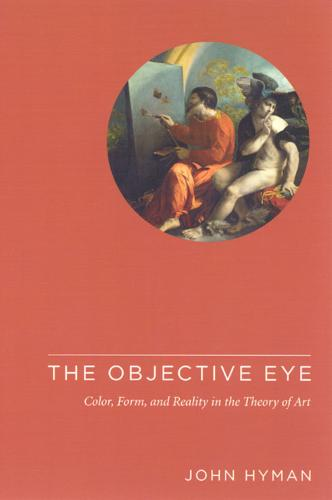 The Objective Eye: Color, Form, and Reality in the Theory of Art (Paperback)