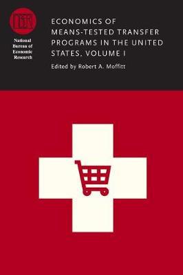 Economics of Means-Tested Transfer Programs in the United States, Volume I: Volume I - NBER-Conference Report (Hardback)