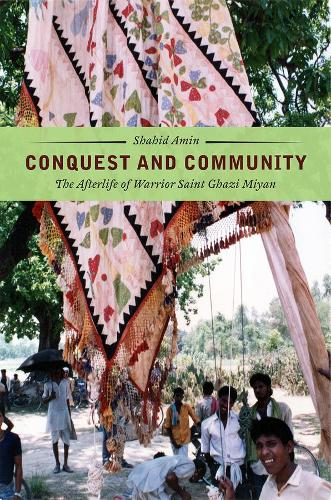 Conquest and Community: The Afterlife of Warrior Saint Ghazi Miyan (Hardback)