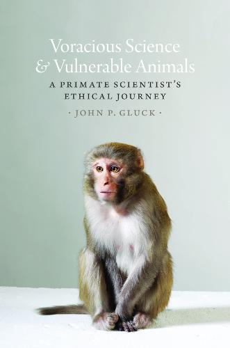 Voracious Science and Vulnerable Animals: A Primate Scientist's Ethical Journey (Hardback)