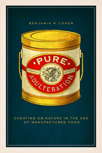 Pure Adulteration: Cheating on Nature in the Age of Manufactured Food (Hardback)