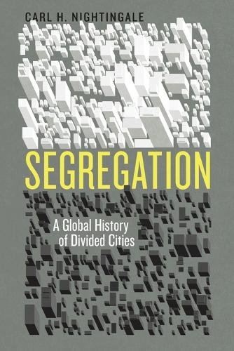 Segregation: A Global History of Divided Cities - Historical Studies of Urban America (Paperback)