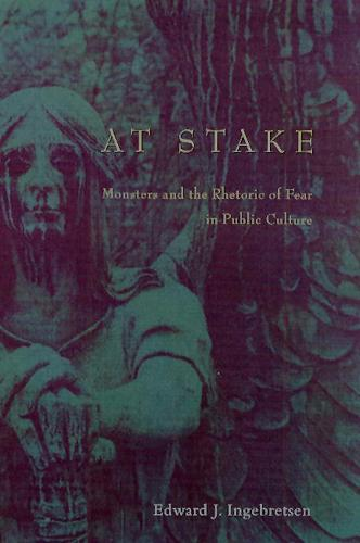 At Stake: Monsters and the Rhetoric of Fear in Public Culture (Paperback)