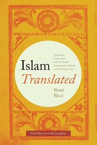 Islam Translated: Literature, Conversion, and the Arabic Cosmopolis of South and Southeast Asia - South Asia Across the Disciplines (Paperback)