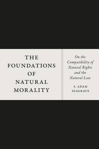 The Foundations of Natural Morality: On the Compatibility of Natural Rights and the Natural Law (Paperback)