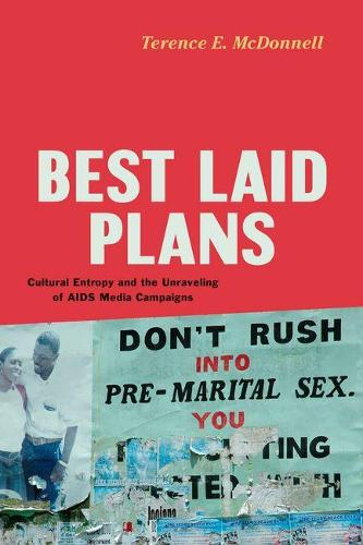 Best Laid Plans: Cultural Entropy and the Unraveling of AIDS Media Campaigns (Hardback)