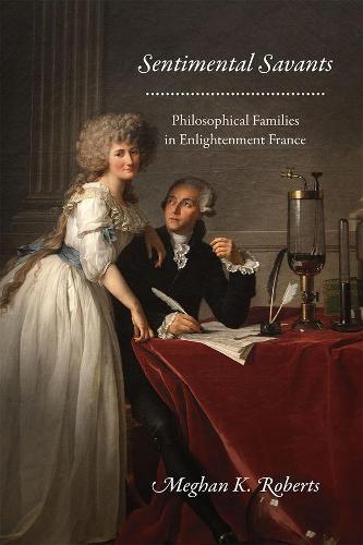Sentimental Savants: Philosophical Families in Enlightenment France (Hardback)