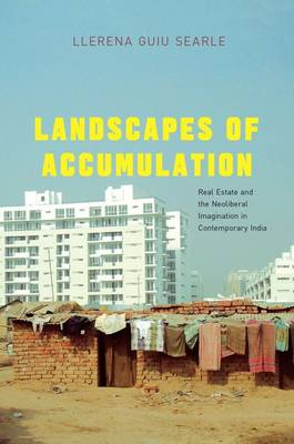 Landscapes of Accumulation: Real Estate and the Neoliberal Imagination in Contemporary India - South Asia Across the Disciplines (Paperback)