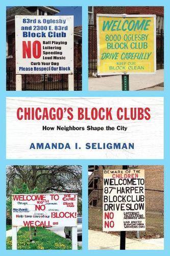 Chicago's Block Clubs: How Neighbors Shape the City - Historical Studies of Urban America (Hardback)