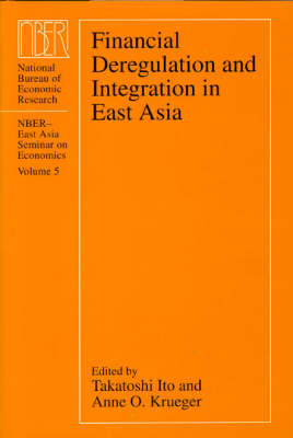 Financial Deregulation and Integration in East Asia - National Bureau of Economic Research - East Asia Seminar on Economics Vol 5 (Hardback)