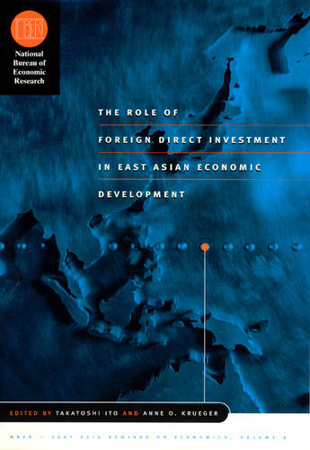 The Role of Foreign Direct Investment in East Asian Economic Development - National Bureau of Economic Research - East Asia Seminar on Economics (Hardback)