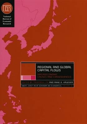 Regional and Global Capital Flows: Macroeconomics Causes and Consequences - NBER East Asia/Economics S. v. 10 (Hardback)