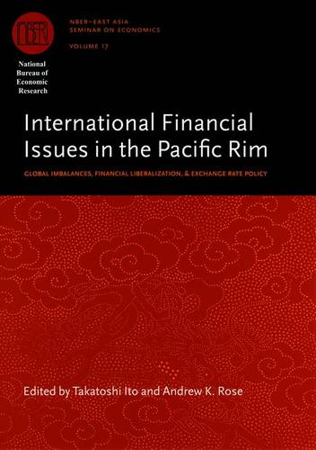 International Financial Issues in the Pacific Rim: Global Imbalances, Financial Liberalization, and Exchange Rate Policy - National Bureau of Economic Research - East Asia Seminar on Economics (Hardback)