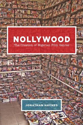 Nollywood: The Creation of Nigerian Film Genres (Hardback)