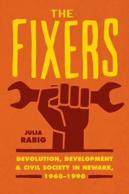 The Fixers: Devolution, Development, and Civil Society in Newark, 1960-1990 - Historical Studies of Urban America (Hardback)